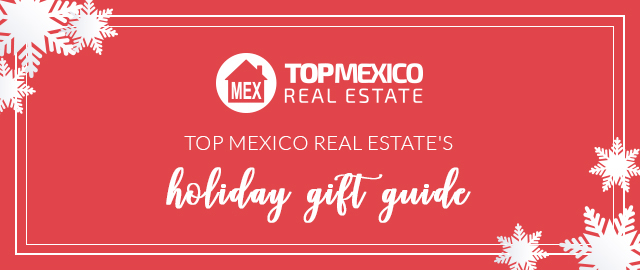 Top Mexico Real Estate's Holiday Gift Guide