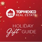 Top Mexico Real Estate – Holiday Gift Guide 2020